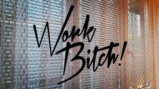 Work bitch!